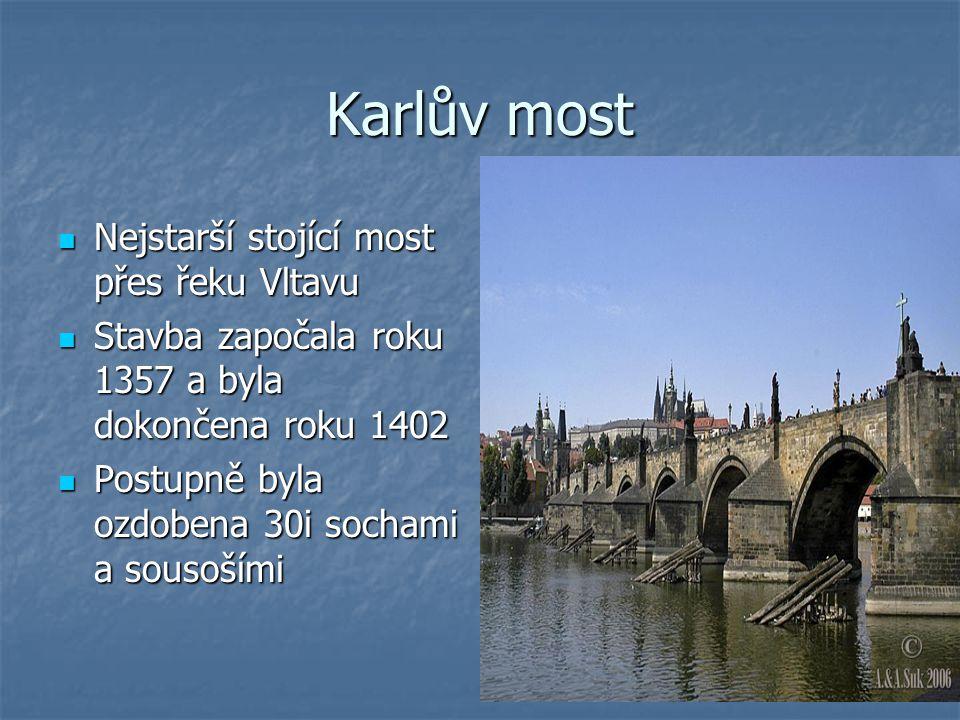 Karlův most Nejstarší stojící most přes řeku Vltavu