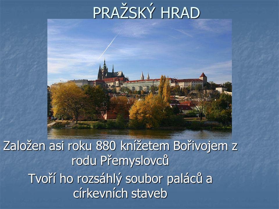 PRAŽSKÝ HRAD Založen asi roku 880 knížetem Bořivojem z rodu Přemyslovců.