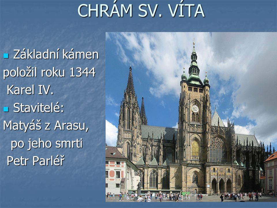 CHRÁM SV. VÍTA Základní kámen položil roku 1344 Karel IV. Stavitelé:
