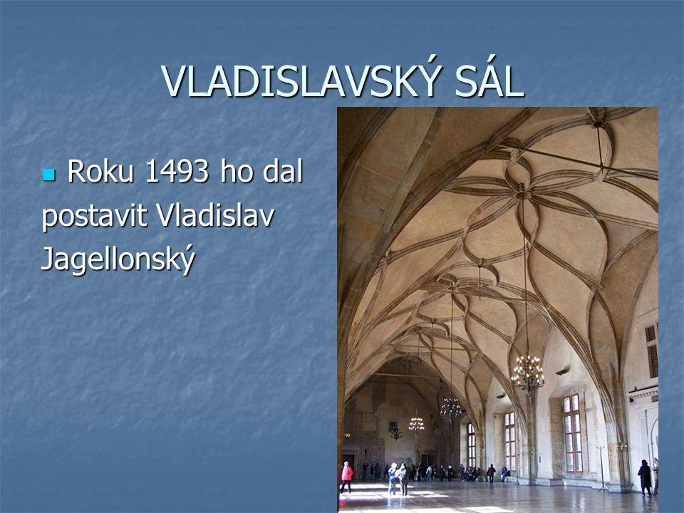 VLADISLAVSKÝ SÁL Roku 1493 ho dal postavit Vladislav Jagellonský