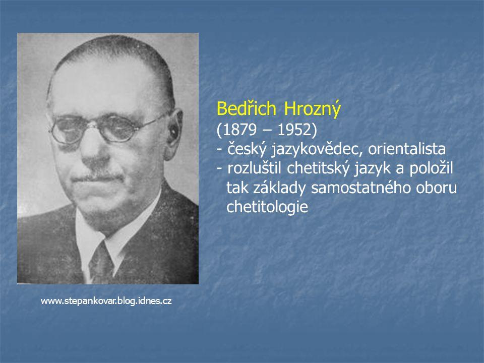 Bedřich Hrozný (1879 – 1952) český jazykovědec, orientalista