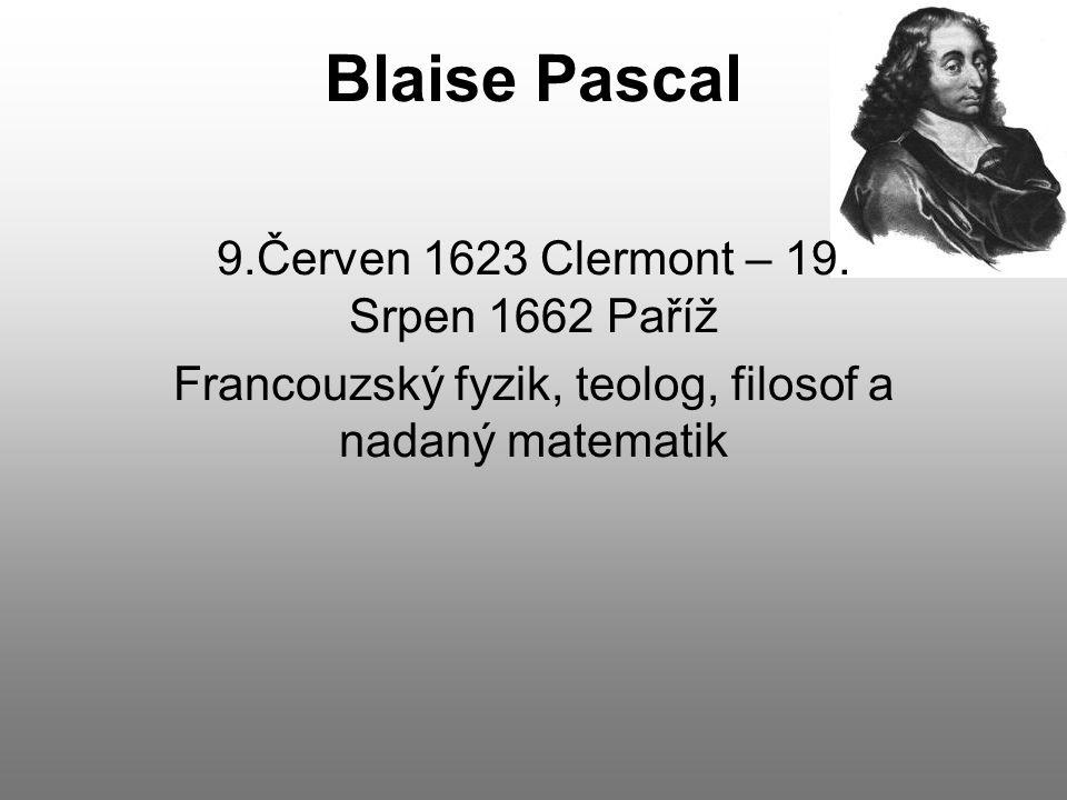 Blaise Pascal 9.Červen 1623 Clermont – 19. Srpen 1662 Paříž