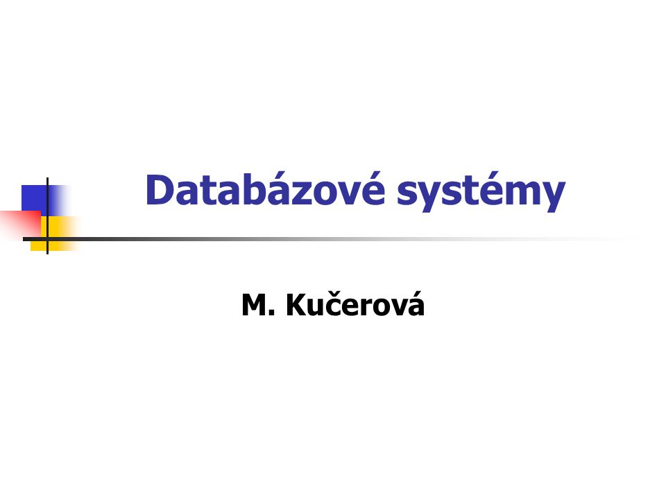 Databázové systémy M. Kučerová