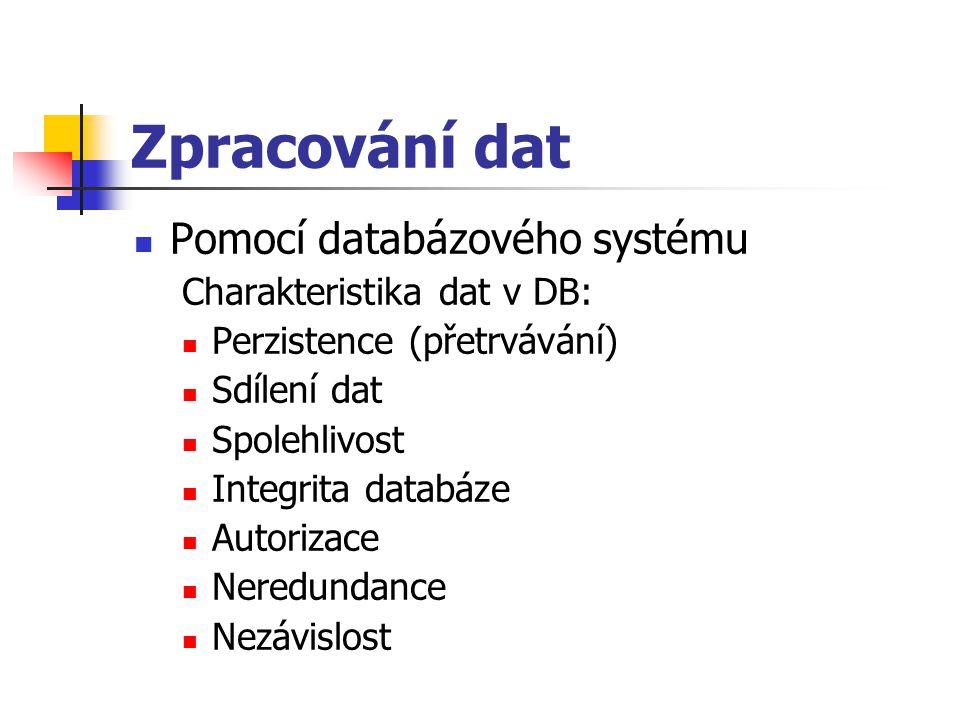 Zpracování dat Pomocí databázového systému Charakteristika dat v DB: