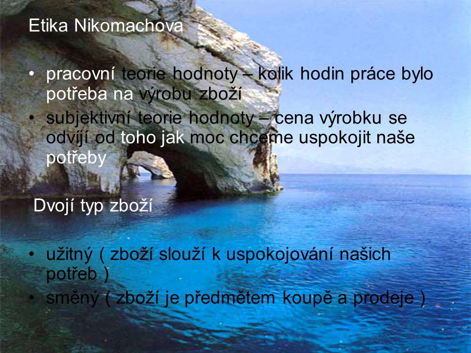 Etika Nikomachova pracovní teorie hodnoty – kolik hodin práce bylo potřeba na výrobu zboží.