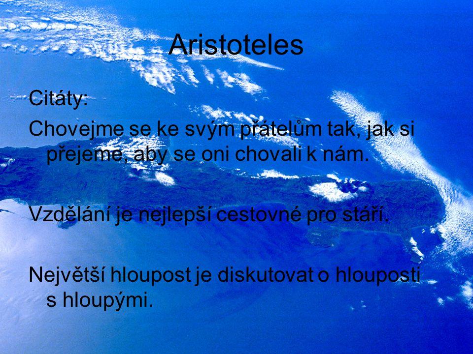 Aristoteles Citáty: Chovejme se ke svým přátelům tak, jak si přejeme, aby se oni chovali k nám. Vzdělání je nejlepší cestovné pro stáří.