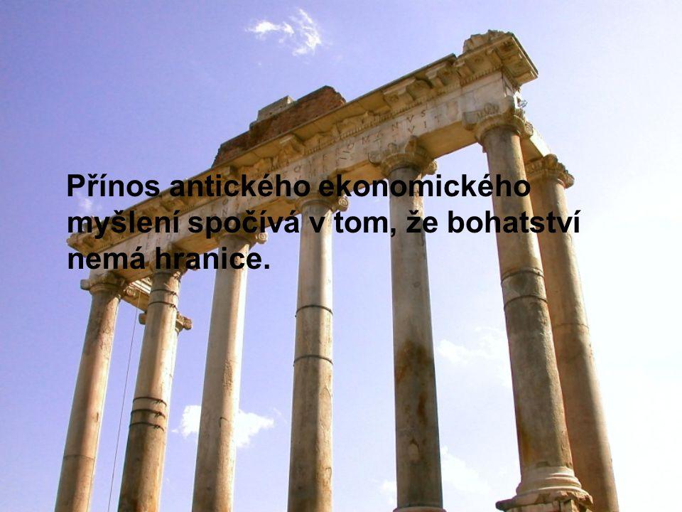 Přínos antického ekonomického myšlení spočívá v tom, že bohatství nemá hranice.