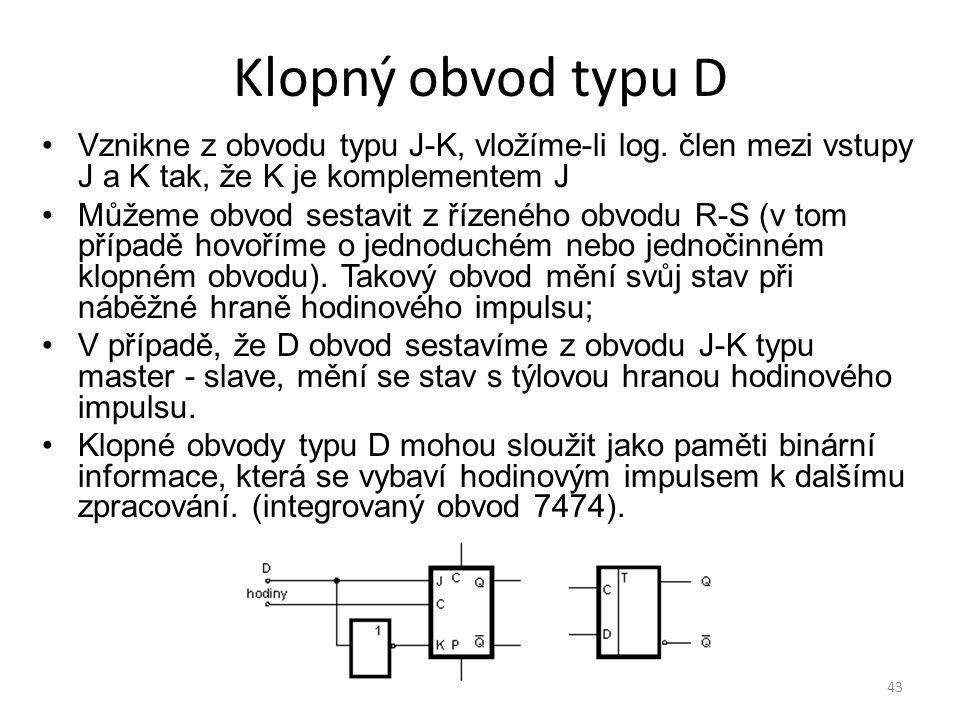 Klopný obvod typu D Vznikne z obvodu typu J-K, vložíme-li log. člen mezi vstupy J a K tak, že K je komplementem J.