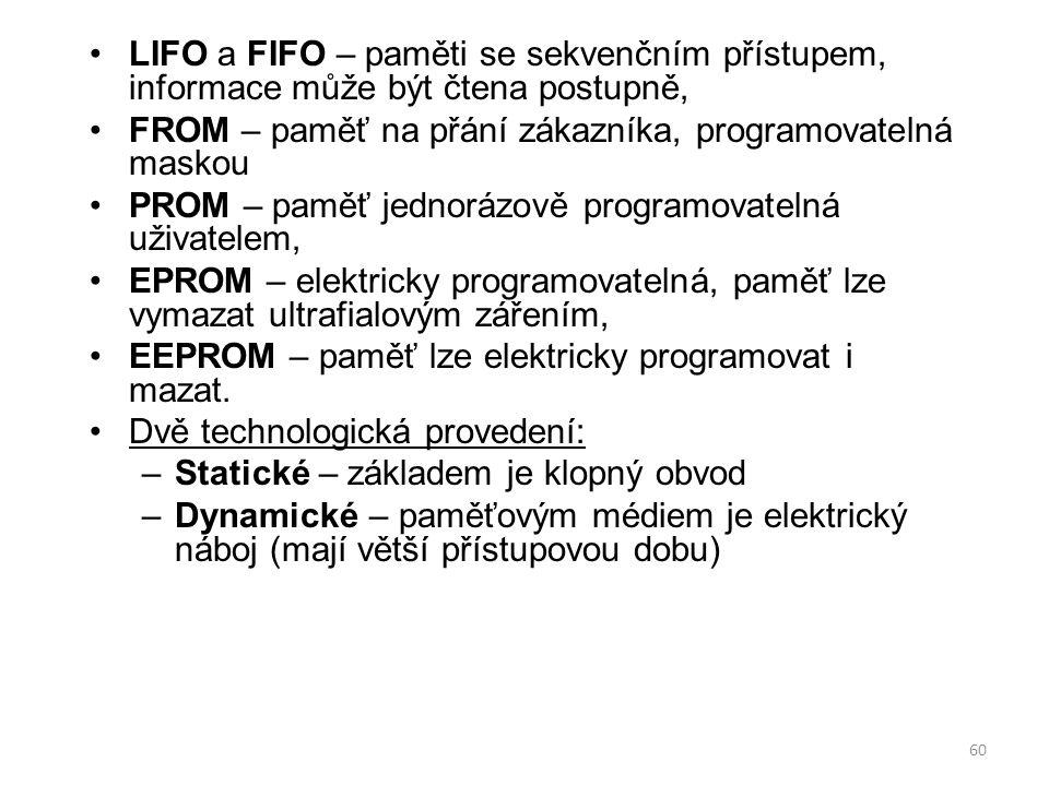 LIFO a FIFO – paměti se sekvenčním přístupem, informace může být čtena postupně,