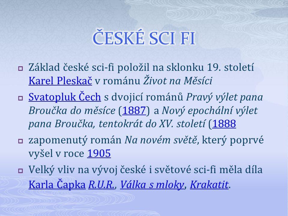ČESKÉ SCI FI Základ české sci-fi položil na sklonku 19. století Karel Pleskač v románu Život na Měsíci.