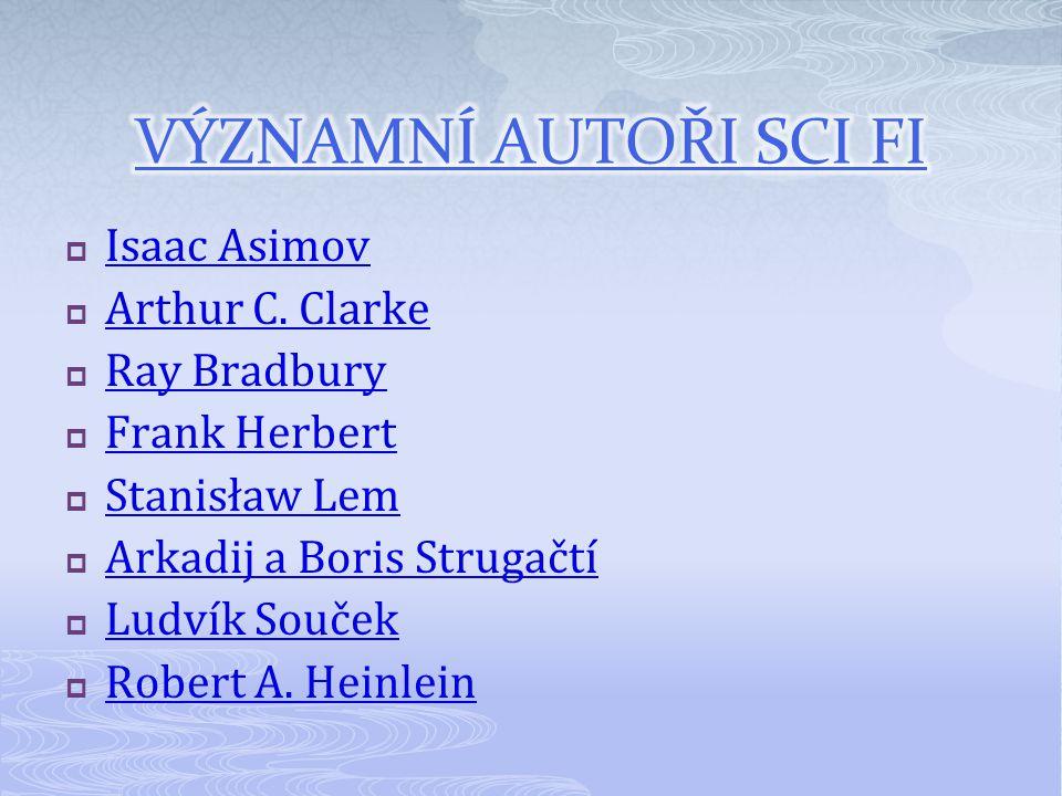 VÝZNAMNÍ AUTOŘI SCI FI Isaac Asimov Arthur C. Clarke Ray Bradbury