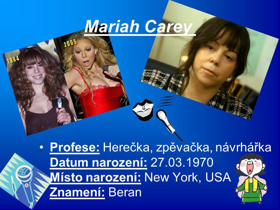 Mariah Carey Profese: Herečka, zpěvačka, návrhářka Datum narození: 27.03.1970 Místo narození: New York, USA Znamení: Beran.