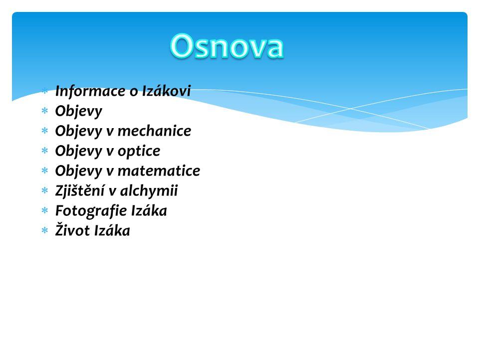 Osnova Informace o Izákovi Objevy Objevy v mechanice Objevy v optice