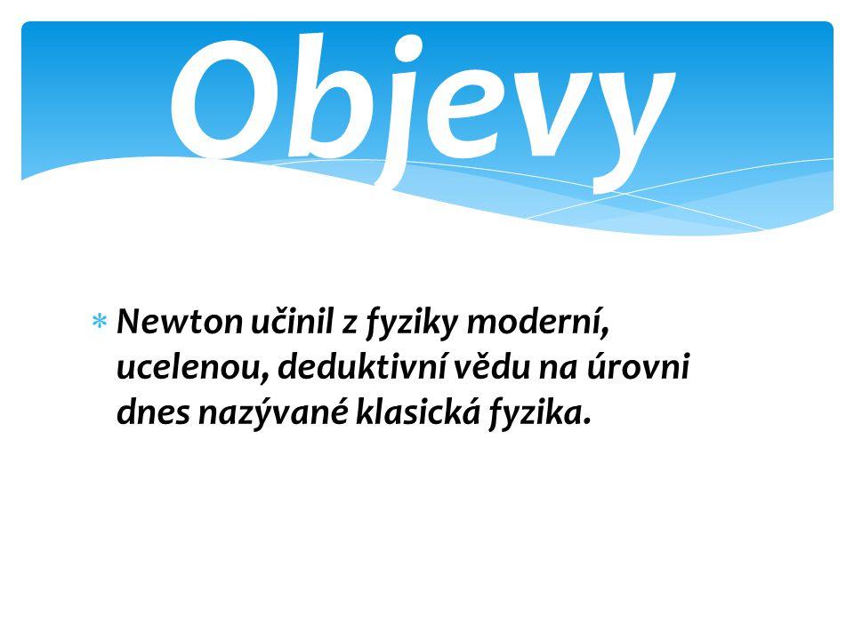 Objevy Newton učinil z fyziky moderní, ucelenou, deduktivní vědu na úrovni dnes nazývané klasická fyzika.