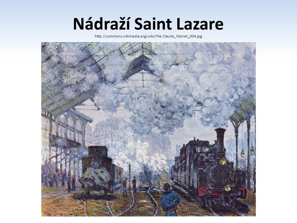 Nádraží Saint Lazare http://commons.wikimedia.org/wiki/File:Claude_Monet_004.jpg