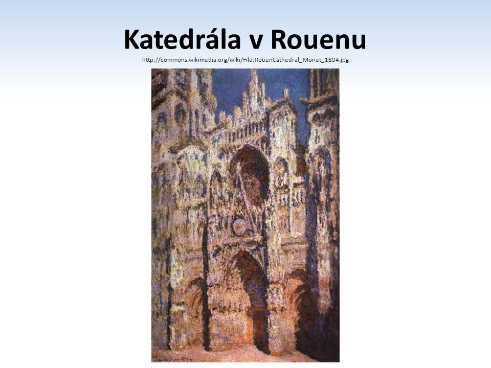 Katedrála v Rouenu http://commons.wikimedia.org/wiki/File:RouenCathedral_Monet_1894.jpg