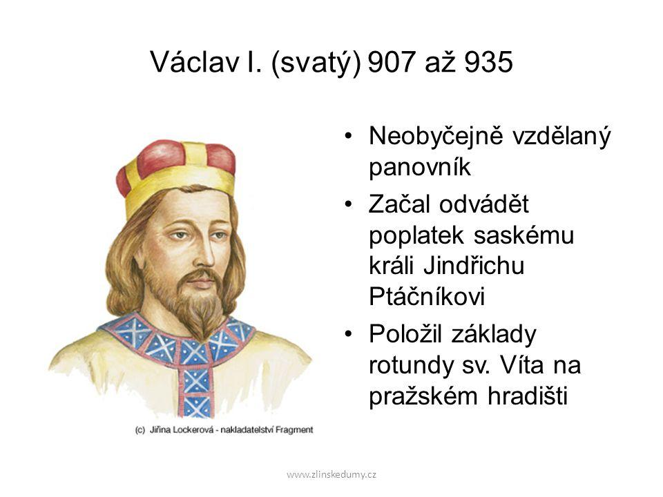Václav I. (svatý) 907 až 935 Neobyčejně vzdělaný panovník