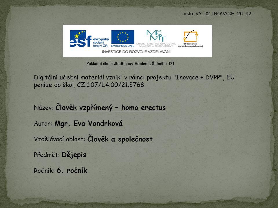 Název: Člověk vzpřímený – homo erectus Autor: Mgr. Eva Vondrková