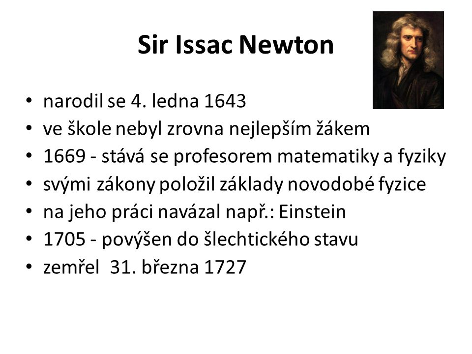 Sir Issac Newton narodil se 4. ledna 1643