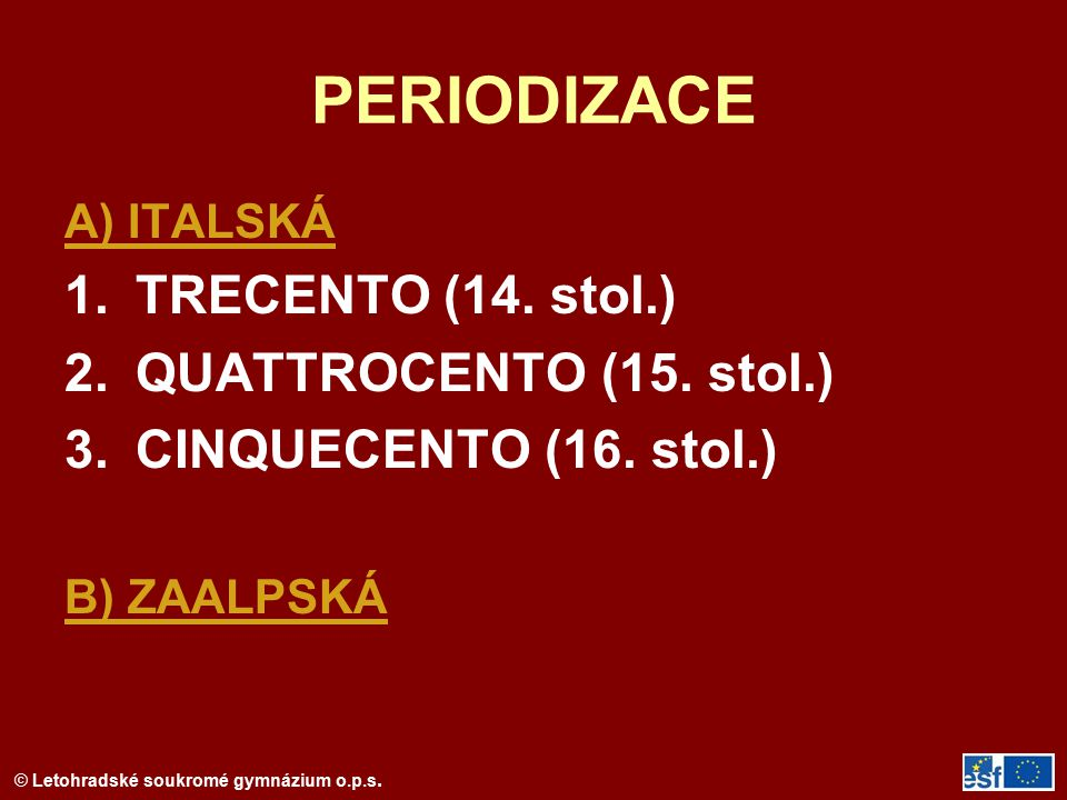 PERIODIZACE TRECENTO (14. stol.) QUATTROCENTO (15. stol.)