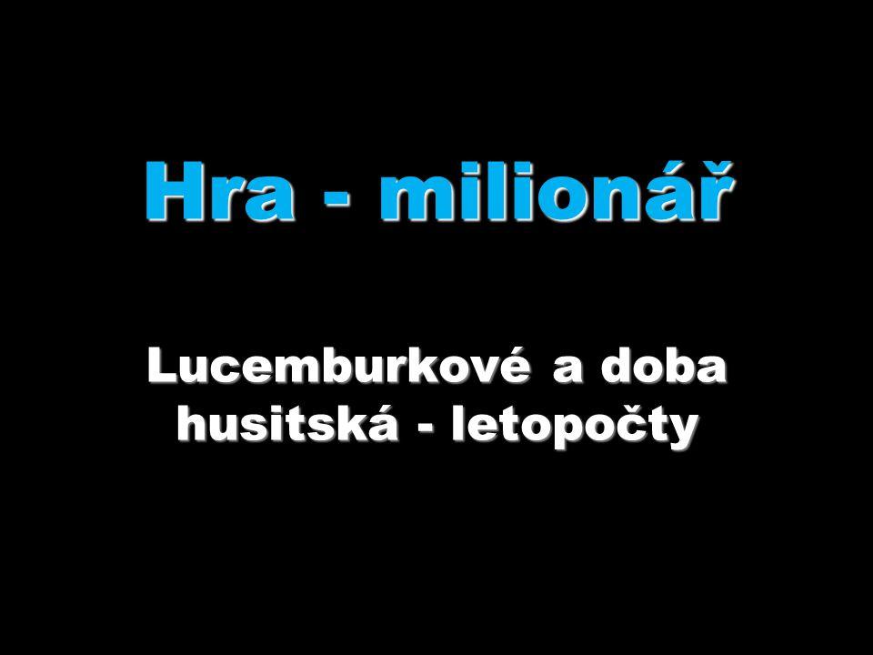 Hra - milionář Lucemburkové a doba husitská - letopočty