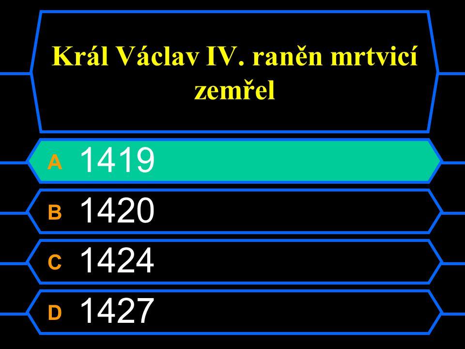 Král Václav IV. raněn mrtvicí zemřel
