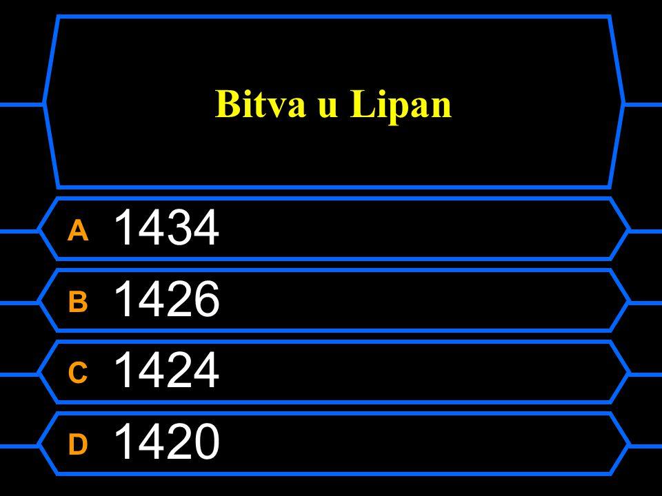 Bitva u Lipan A 1434 B 1426 C 1424 D 1420