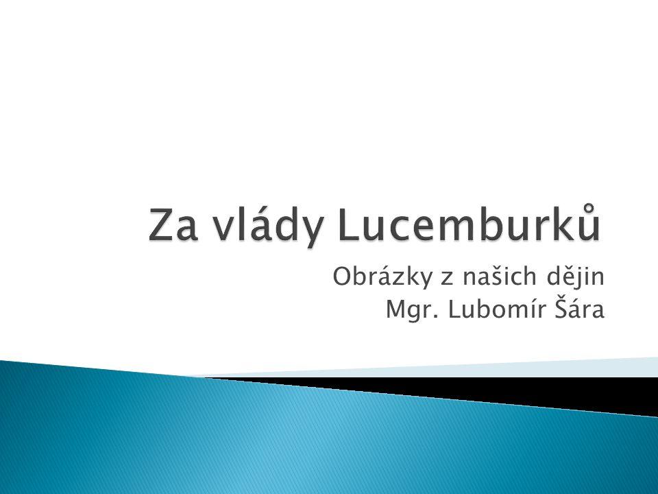 Obrázky z našich dějin Mgr. Lubomír Šára