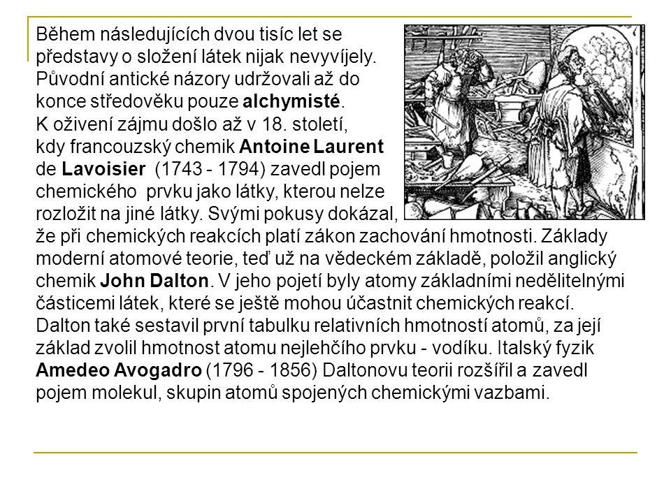 Během následujících dvou tisíc let se představy o složení látek nijak nevyvíjely. Původní antické názory udržovali až do konce středověku pouze alchymisté.