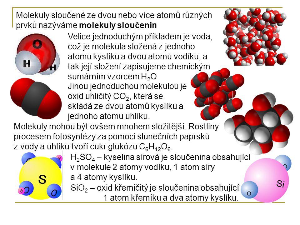 Molekuly sloučené ze dvou nebo více atomů různých prvků nazýváme molekuly sloučenin