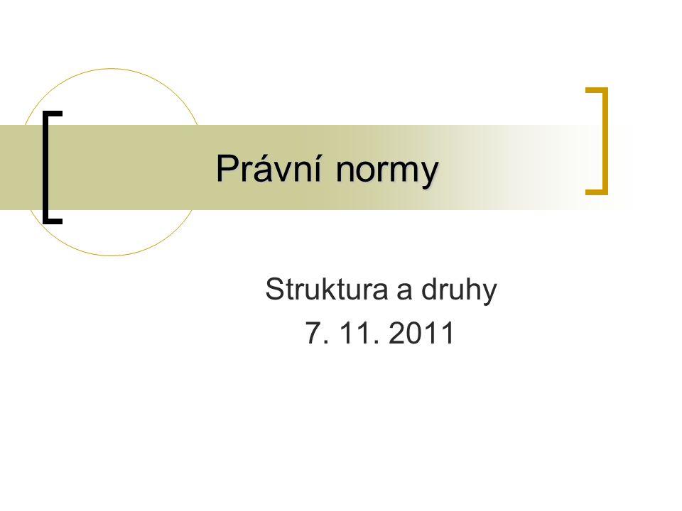 Právní normy Struktura a druhy 7. 11. 2011
