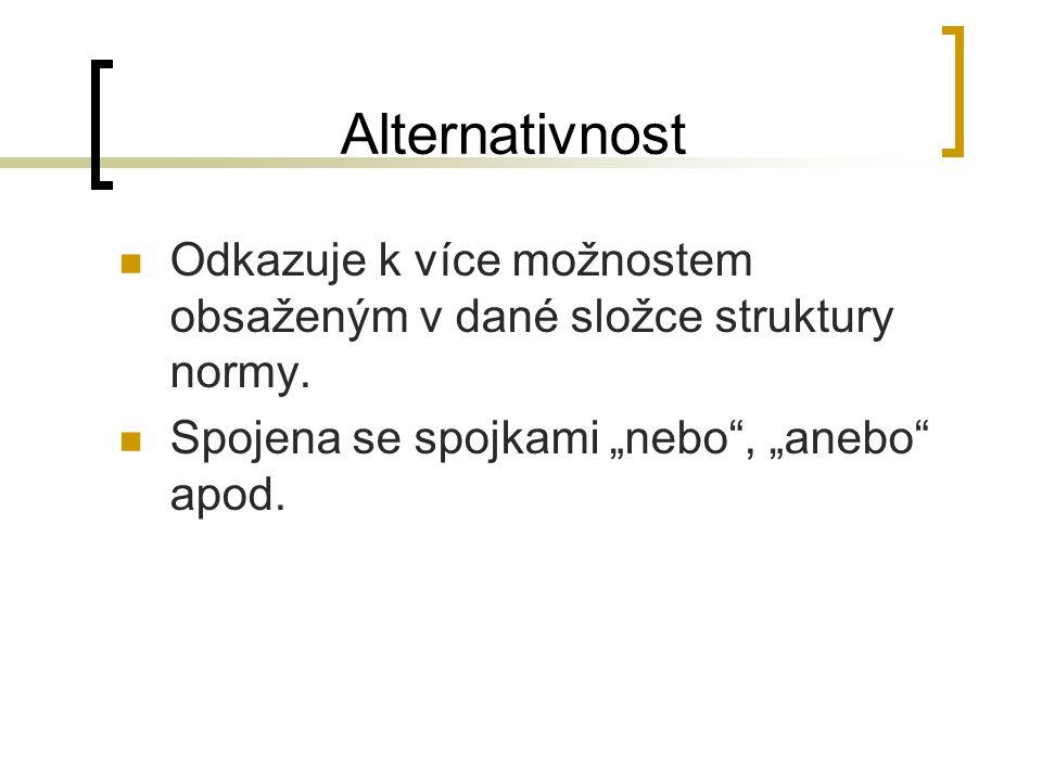Alternativnost Odkazuje k více možnostem obsaženým v dané složce struktury normy.