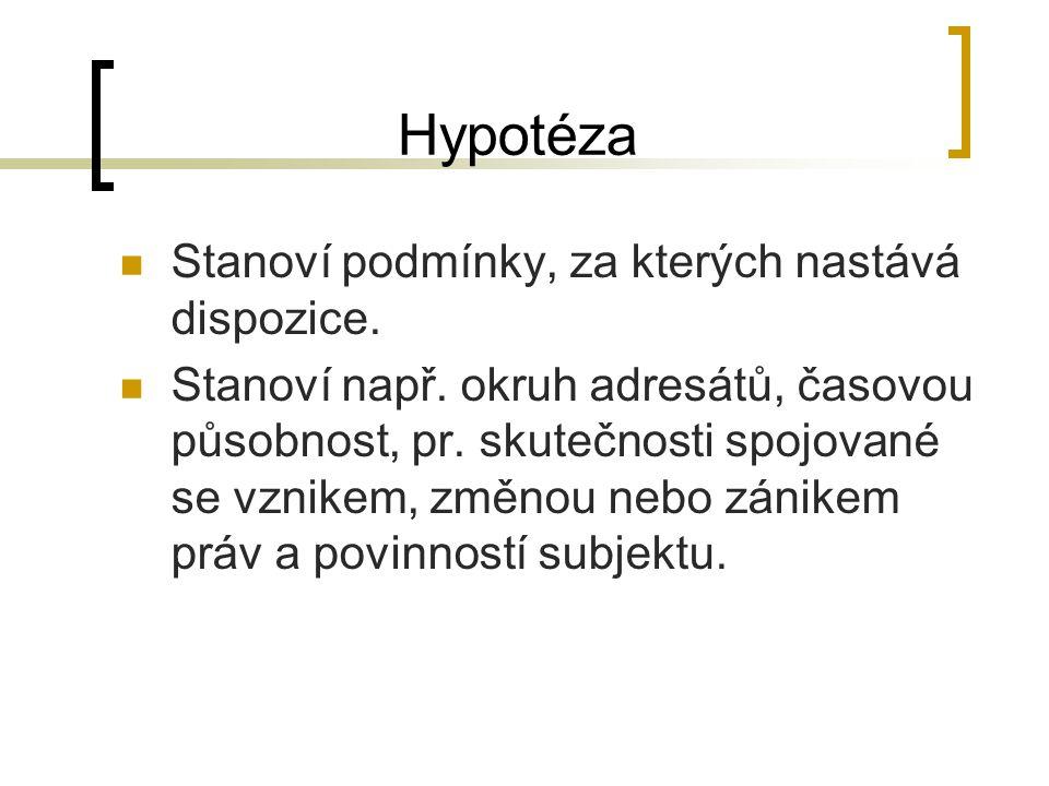 Hypotéza Stanoví podmínky, za kterých nastává dispozice.