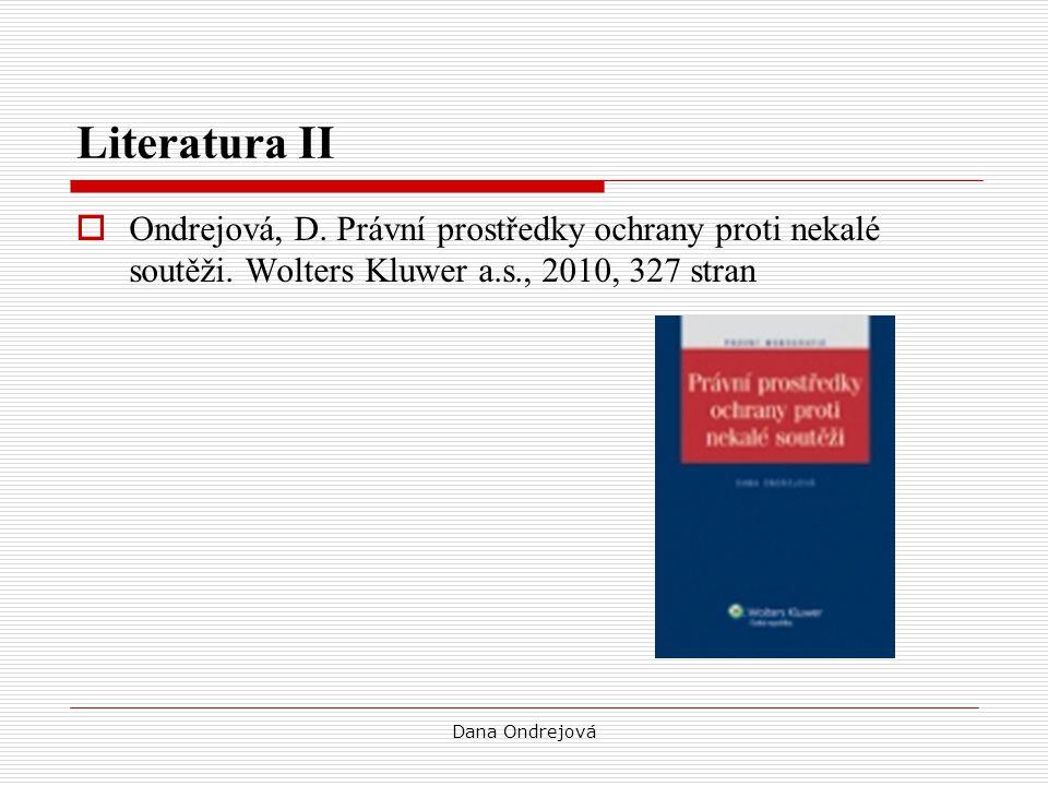 Literatura II Ondrejová, D. Právní prostředky ochrany proti nekalé soutěži. Wolters Kluwer a.s., 2010, 327 stran.