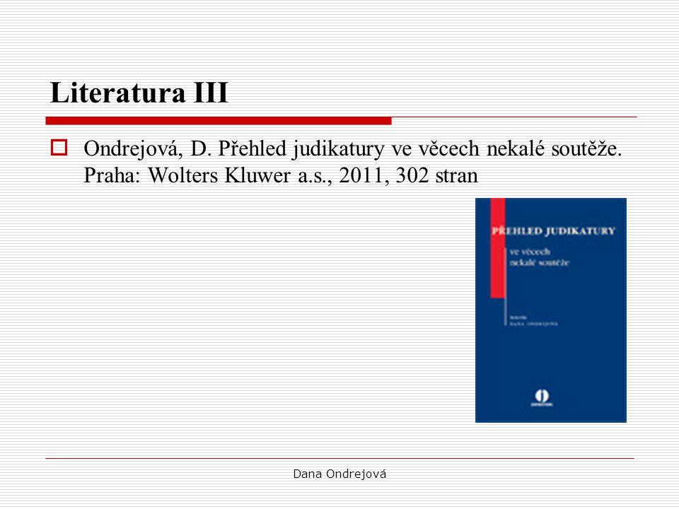 Literatura III Ondrejová, D. Přehled judikatury ve věcech nekalé soutěže. Praha: Wolters Kluwer a.s., 2011, 302 stran.