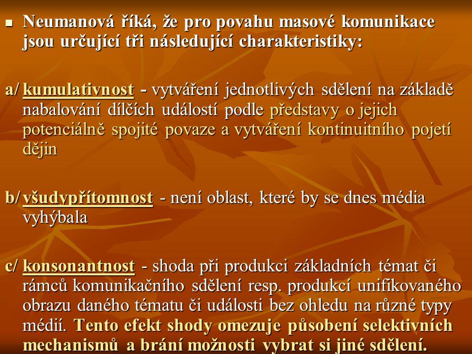 Neumanová říká, že pro povahu masové komunikace jsou určující tři následující charakteristiky: