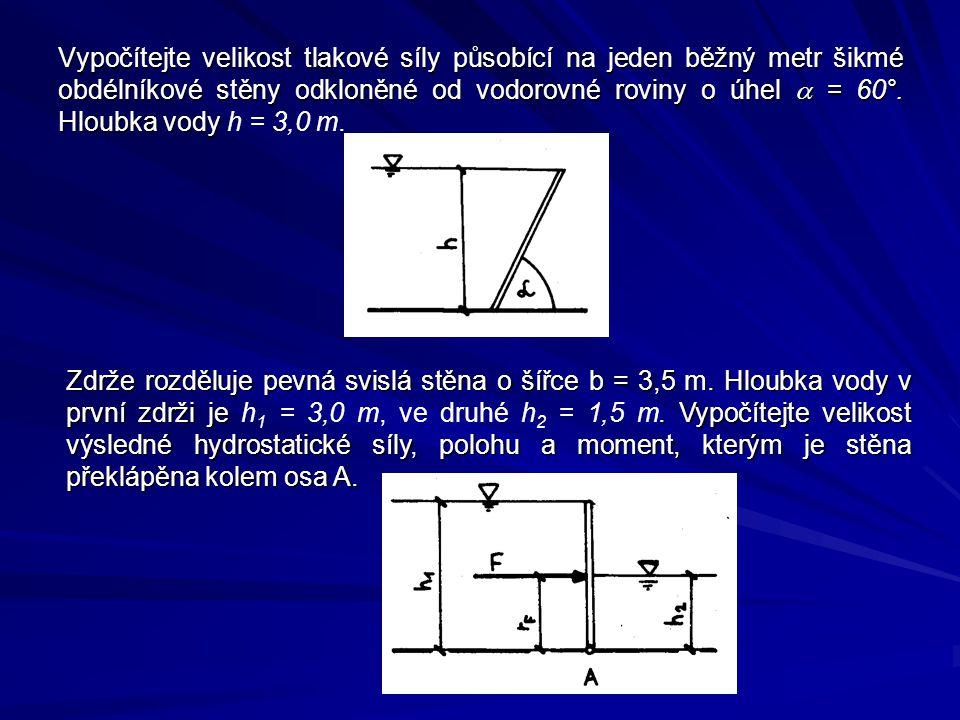 Vypočítejte velikost tlakové síly působící na jeden běžný metr šikmé obdélníkové stěny odkloněné od vodorovné roviny o úhel a = 60°. Hloubka vody h = 3,0 m.