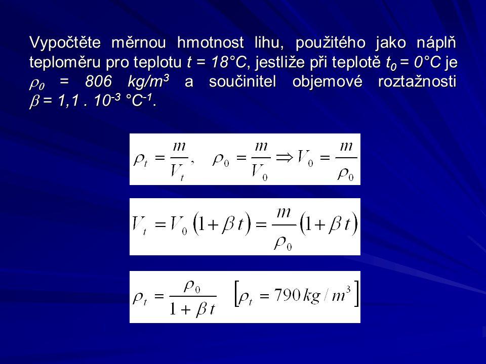 Vypočtěte měrnou hmotnost lihu, použitého jako náplň teploměru pro teplotu t = 18°C, jestliže při teplotě t0 = 0°C je r0 = 806 kg/m3 a součinitel objemové roztažnosti b = 1,1 .
