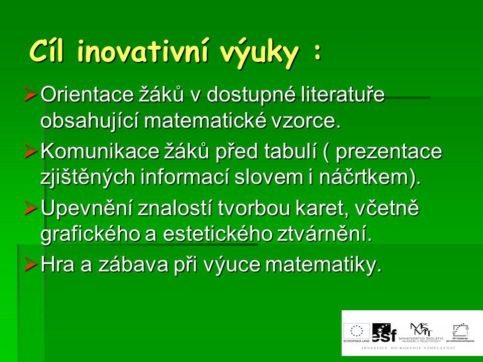 Cíl inovativní výuky : Orientace žáků v dostupné literatuře obsahující matematické vzorce.