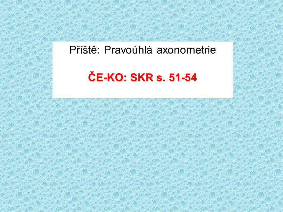 Příště: Pravoúhlá axonometrie