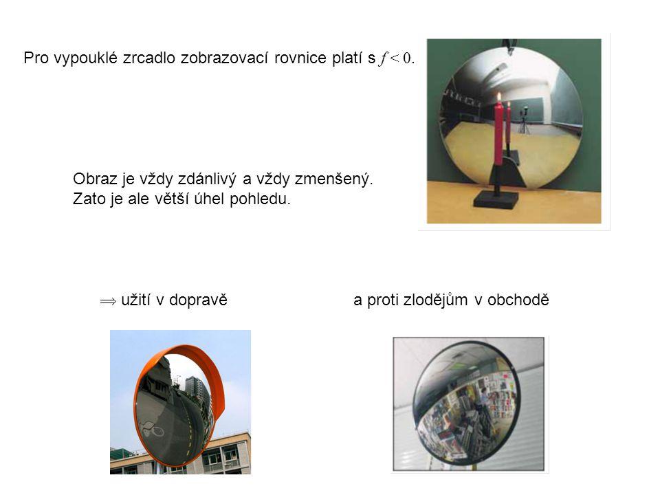 Pro vypouklé zrcadlo zobrazovací rovnice platí s f < 0.