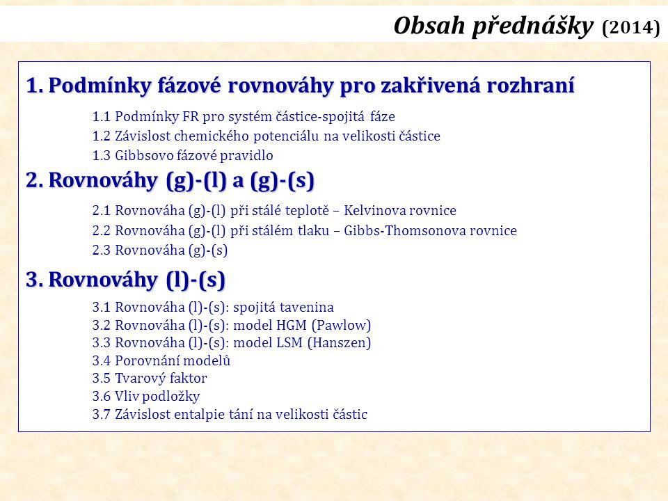 Obsah přednášky (2014) 1. Podmínky fázové rovnováhy pro zakřivená rozhraní. 1.1 Podmínky FR pro systém částice-spojitá fáze.