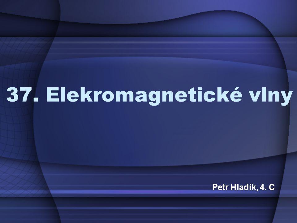 37. Elekromagnetické vlny