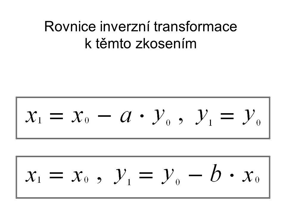 Rovnice inverzní transformace k těmto zkosením