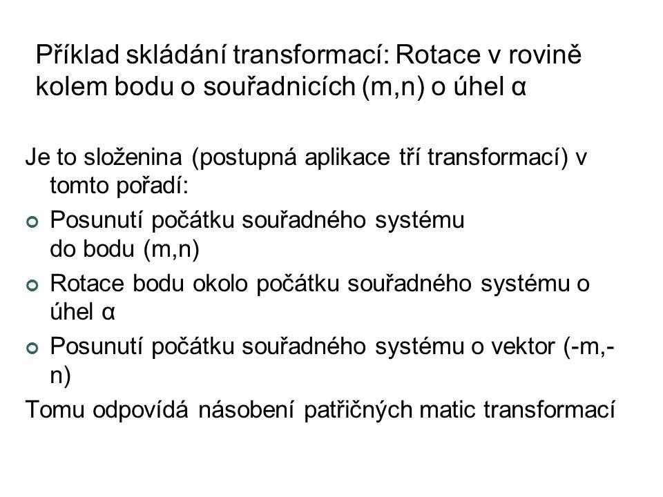 Příklad skládání transformací: Rotace v rovině kolem bodu o souřadnicích (m,n) o úhel α