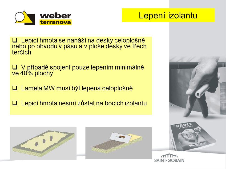 Lepení izolantu Lepicí hmota se nanáší na desky celoplošně nebo po obvodu v pásu a v ploše desky ve třech terčích.
