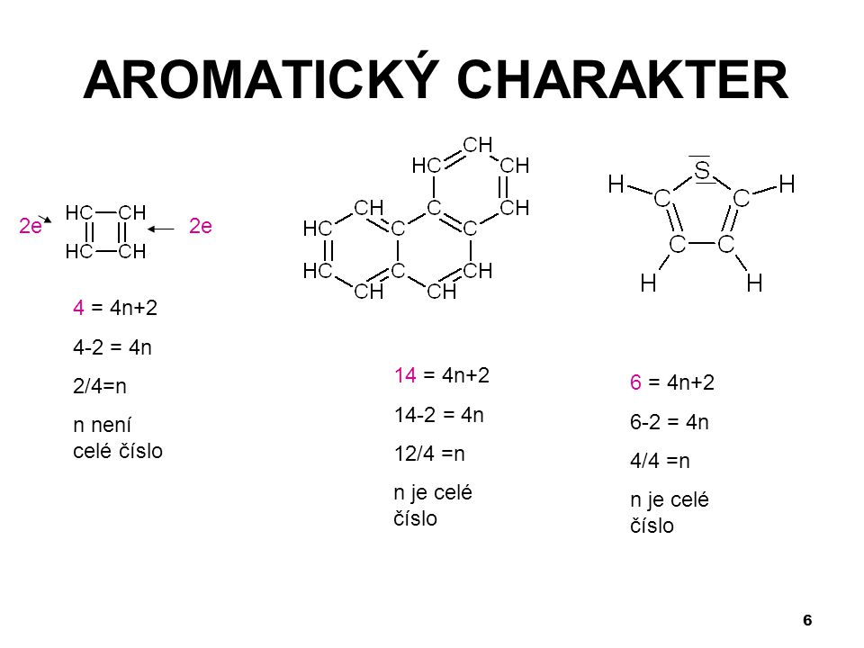 AROMATICKÝ CHARAKTER 2e 2e 4 = 4n+2 4-2 = 4n 2/4=n n není celé číslo