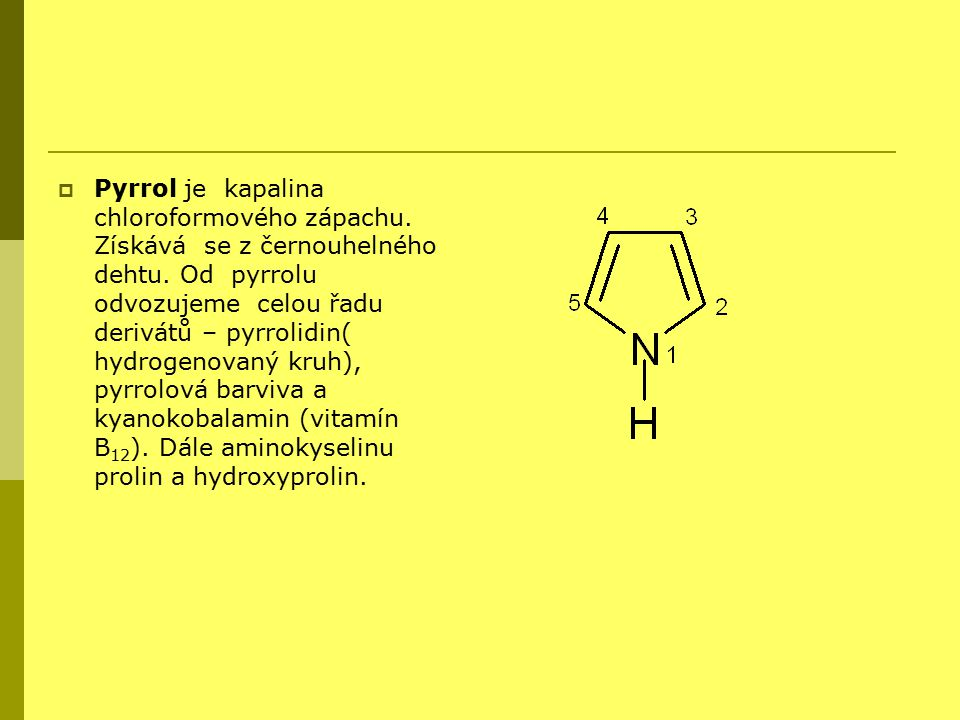 Pyrrol je kapalina chloroformového zápachu