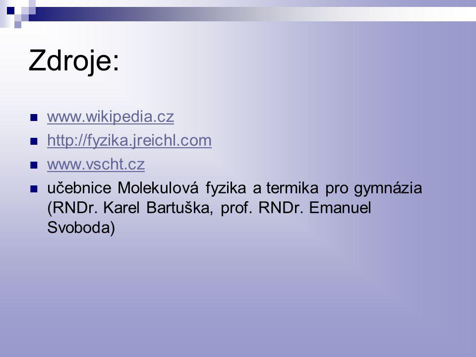 Zdroje: www.wikipedia.cz http://fyzika.jreichl.com www.vscht.cz