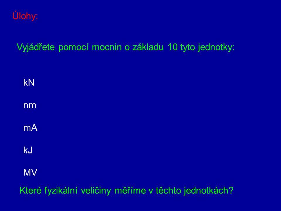 Úlohy: Vyjádřete pomocí mocnin o základu 10 tyto jednotky: kN.